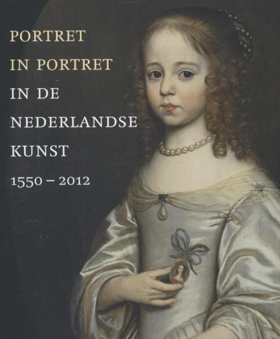 Portret in portret in de Nederlandse kunst 1550-2012