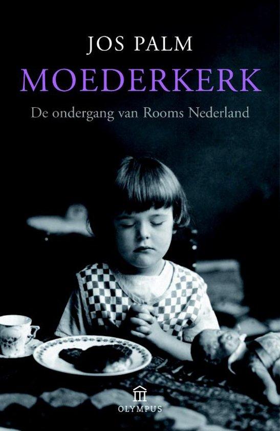 Moederkerk. De ondergang van Rooms Nederland