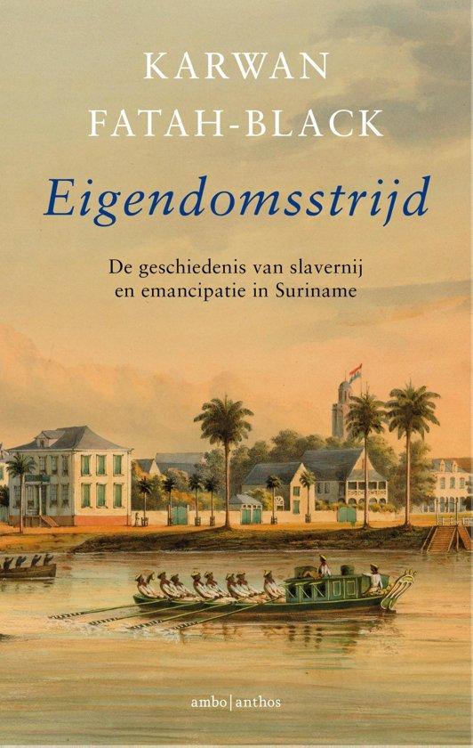Eigendomsstrijd. De geschiedenis van slavernij en emancipatie in Suriname