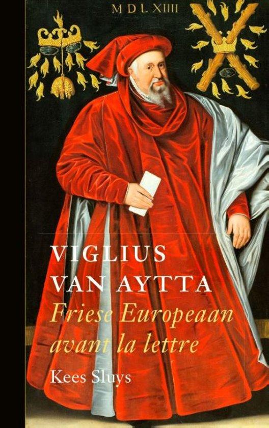 Viglius van Aytta. Friese Europeaan avant la lettre