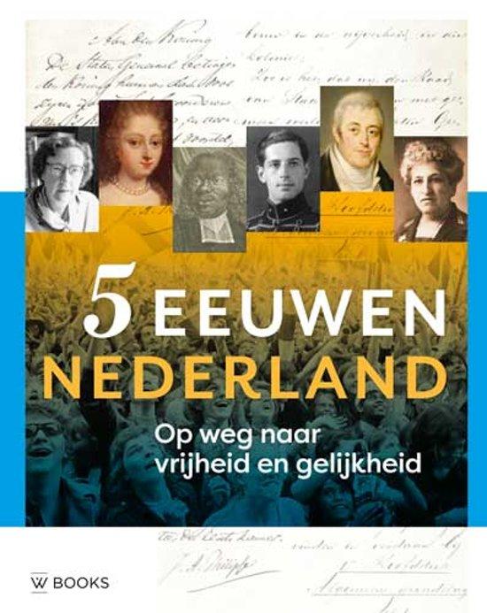 5 eeuwen Nederland. Op weg naar vrijheid en gelijkheid