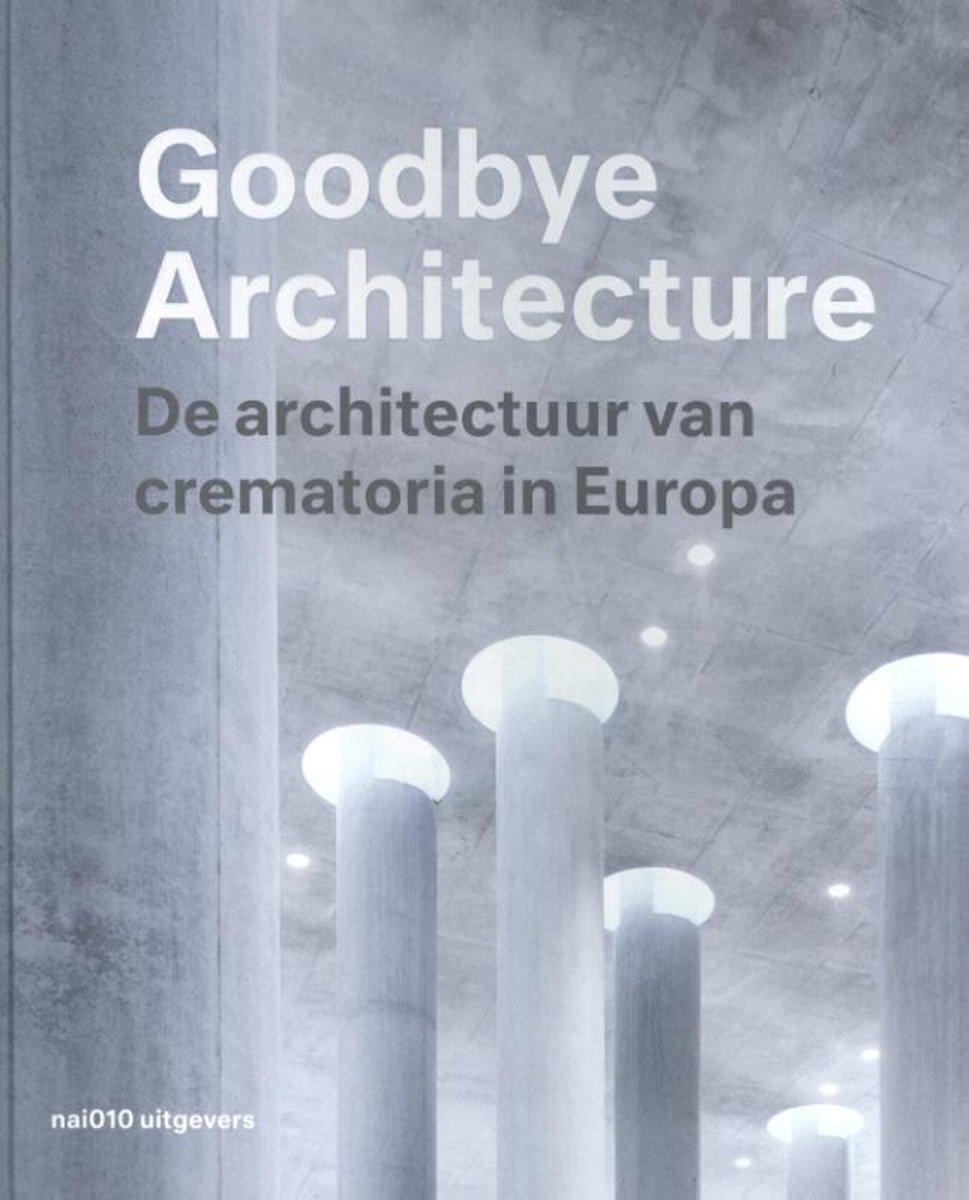 Goodbye Architecture, de architectuur van crematoria in Europa