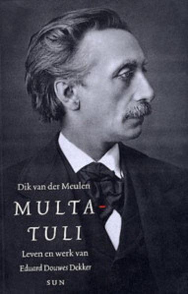 Multatuli, leven en werk van Eduard Douwes Dekker