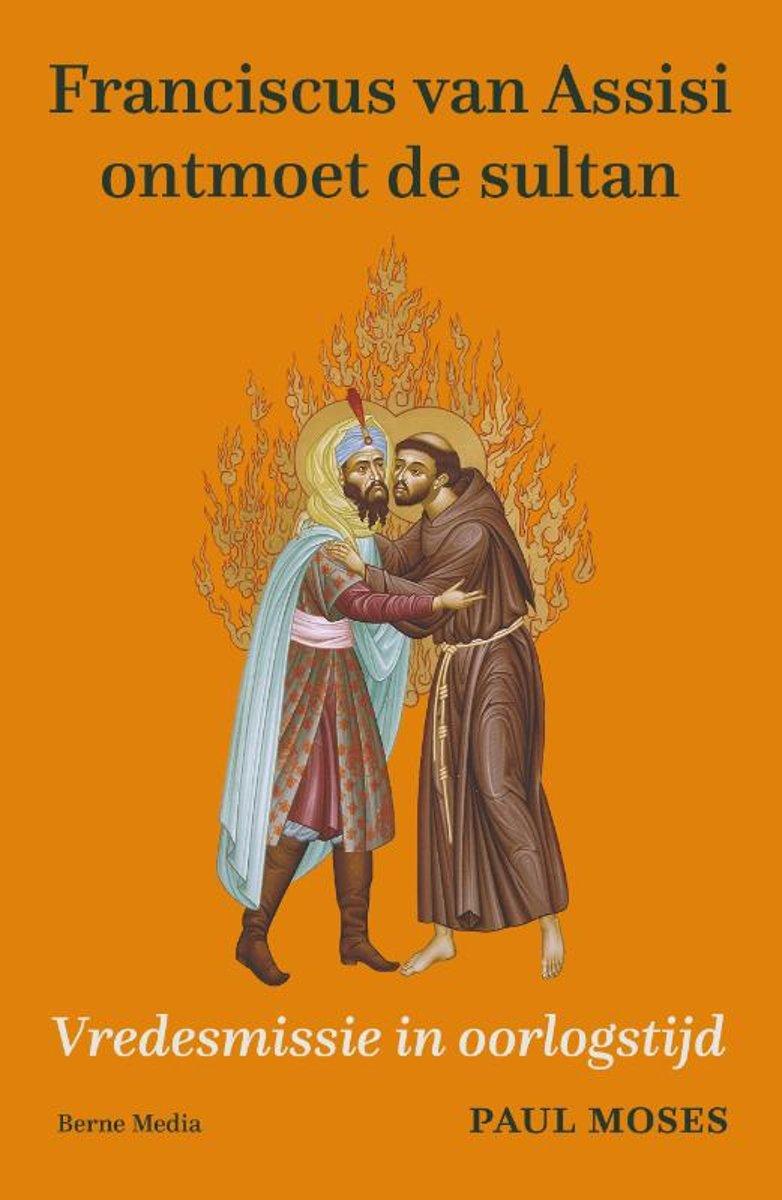 Franciscus van Assisi ontmoet de sultan. Vredesmissie in oorlogstijd