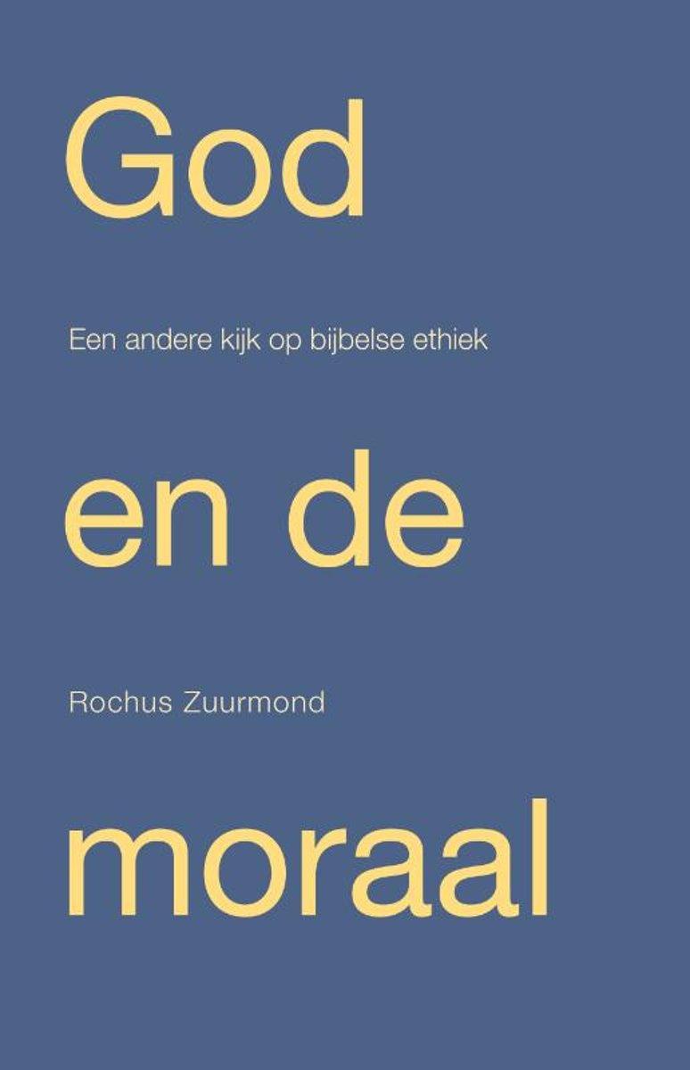 God en de moraal. Een andere kijk op Bijbelse ethiek