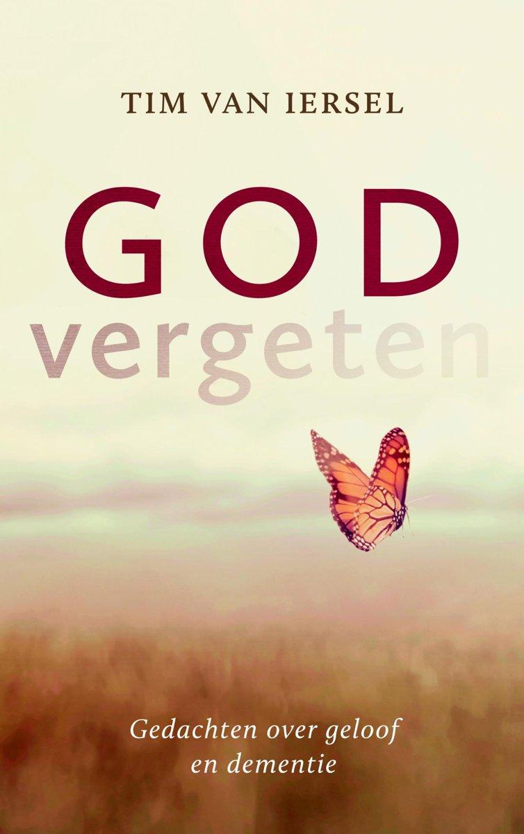 Godvergeten. Gedachten over geloof en dementie