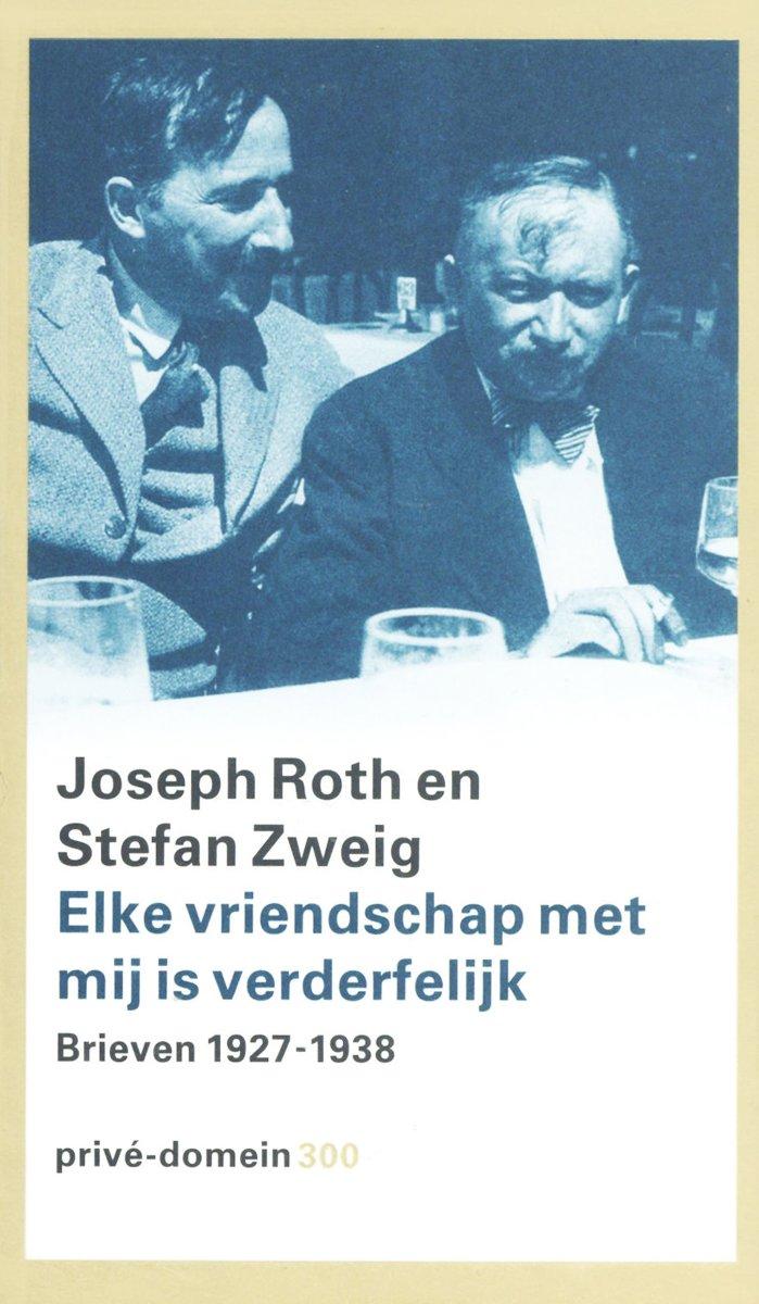 Elke vriendschap met mij is verderfelijk - Joseph Roth en Stefan Zweig - Brieven 1927-1938 - De Leesclub van Alles