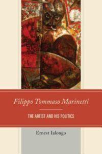 Filippo Tommaso Marinetti. The artist and his politics