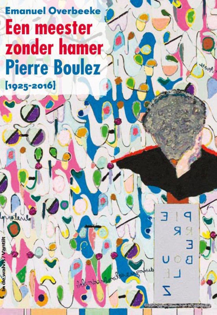 Een meester zonder hamer. Pierre Boulez (1925-2016) - De Leesclub van Alles