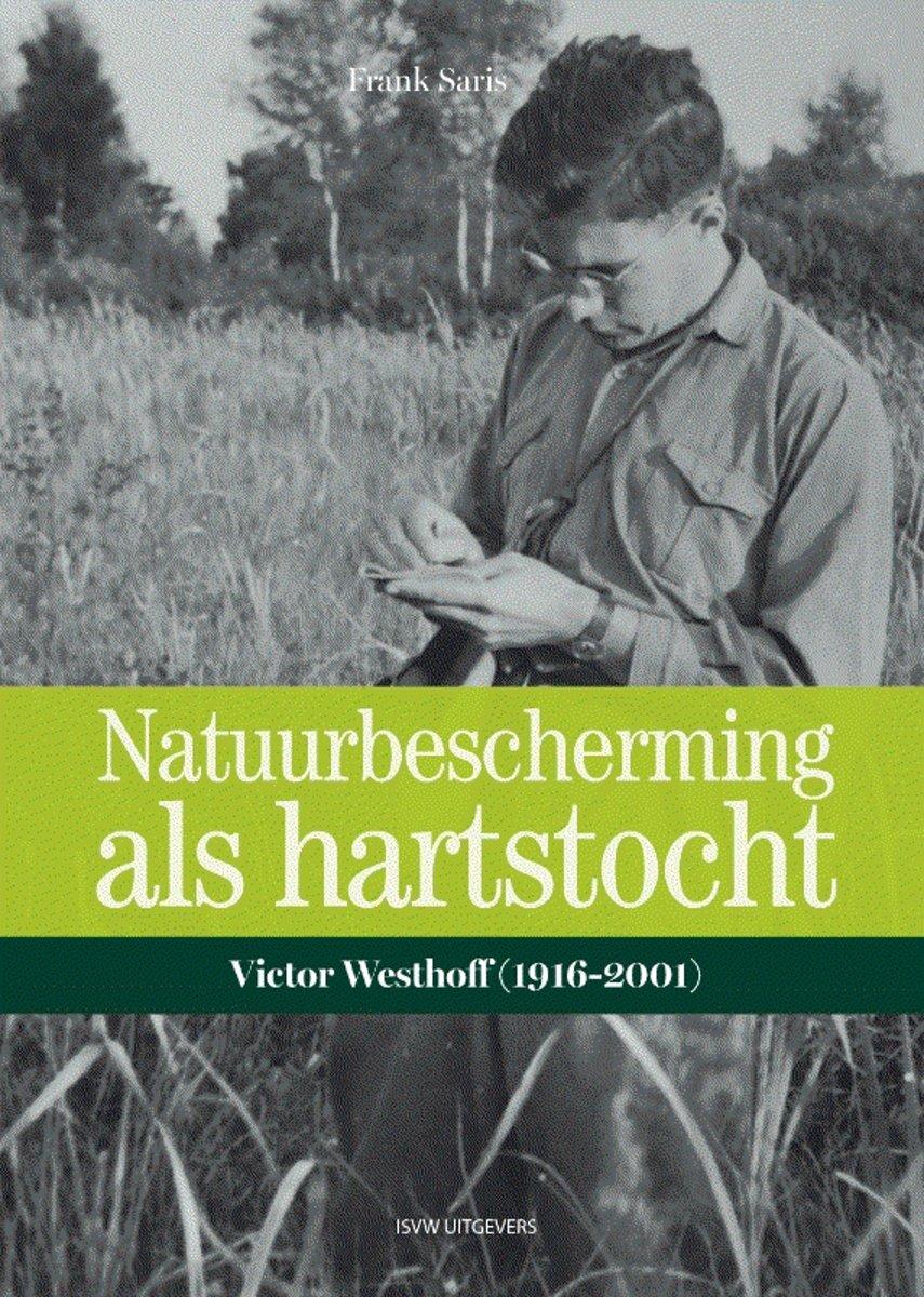 Natuurbescherming als hartstocht.Victor Westhoff (1916-2001)
