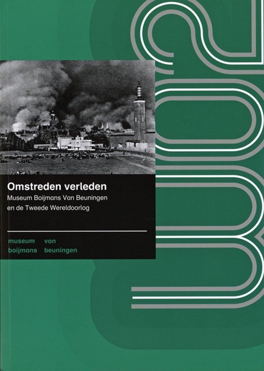 Omstreden verleden; Museum Boijmans van Beuningen en de Tweede Wereldoorlog,