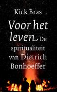 Voor het leven. De spiritualiteit van Dietrich Bonhoeffer