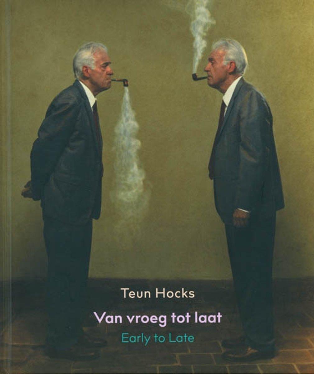 Teun Hocks: Van Vroeg tot Laat / Early to Late
