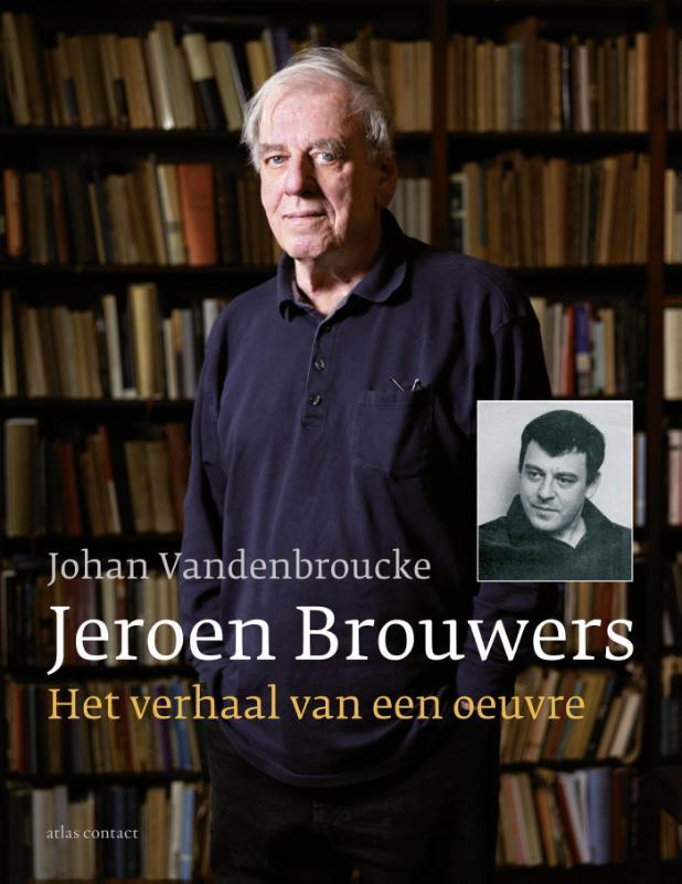 Jeroen Brouwers: het verhaal van een oeuvre