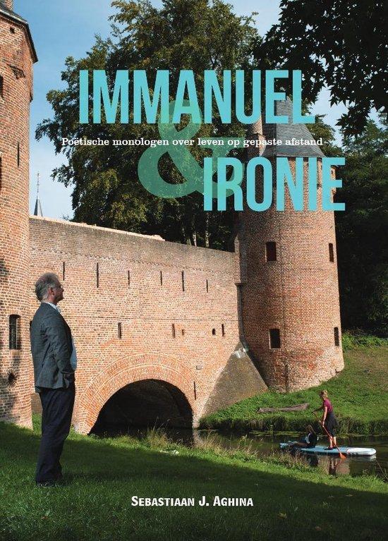 Immanuel en Ironie - Poëtische monologen over leven op gepaste afstand
