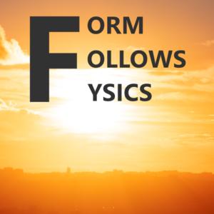 Form Follows Fysics