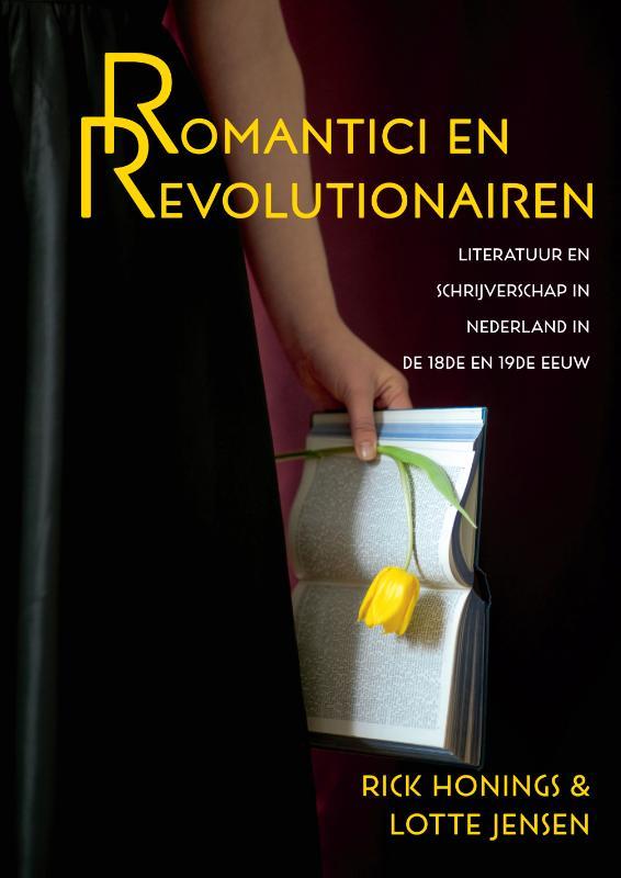 Romantici en revolutionairen. Literatuur en schrijverschap in Nederland in de 18de en 19de eeuw