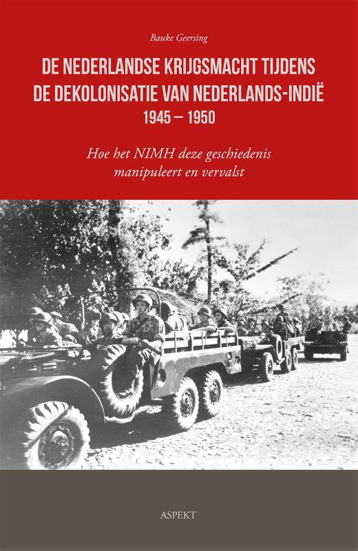 De Nederlandse krijgsmacht tijdens de dekolonisatie van Nederlands-Indië 1945 – 1950